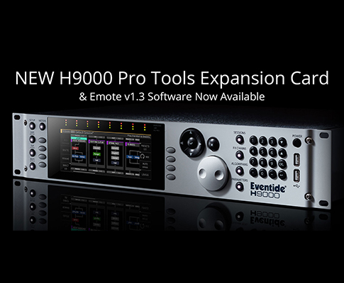 New H9000 Pro Tools Expansion Card&Emote v1.3 Software Now Available